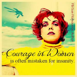 Courage in Woman is often mistaken